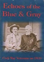 Echoes of the Blue & Gray: Civil War Veterans on DVD (Volumes 1 & 2)