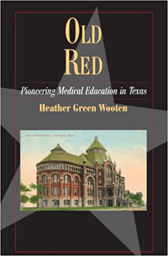 Old Red: Pioneering Medical Education in Texas (Fred Rider Cotten Popular History Series)