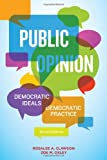 Public Opinion: Democratic Ideals, Democtratic Practice, Rosalee A Clawson, Zoe M Oxley, 1608717968