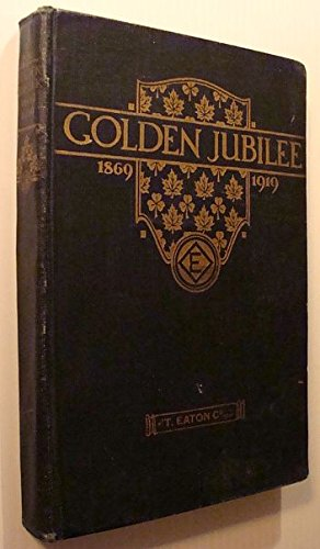 Golden jubilee, 1869-1919 : a book to commemorate the fiftieth anniversary of the T. Eaton Co. Limited 1919 - Eaton Edmonton