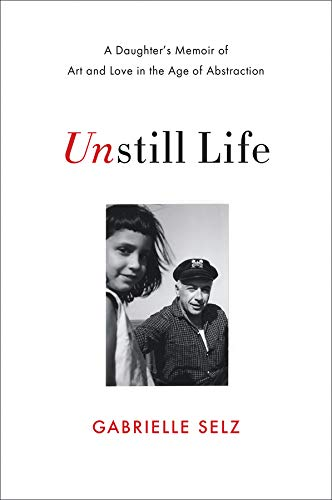 (Unstill Life: A Daughter's Memoir of Art and Love in the Age of Abstraction)