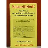 Entnazifiziert. Zur Praxis der politischen Säuberung in Nordrhein- Westfalen