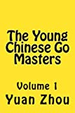 The Young Chinese Go Masters: Volume 1