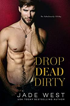 Drop Dead Dirty by [West, Jade]