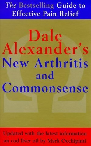 Dale Alexander's New Arthritis and Commonsense by Dale Alexander (1999-02-25)