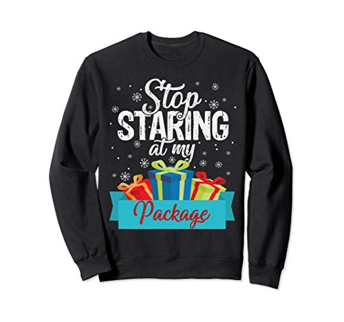 Naughty Pants (Stop Staring at my Package Funny Christmas Sweatshirt)