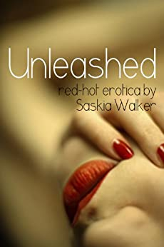 Unleashed (Short stories by Saskia Walker Book 1) by [Walker, Saskia]