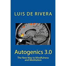 Autogenics 3.0: The New Way to Mindfulness and Meditation