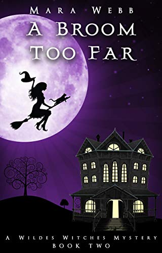 A Broom too Far (A Wildes Witches Mystery Book 2) by [Webb, Mara]
