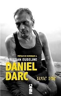 Daniel Darc : Une vie par Christian Eudeline