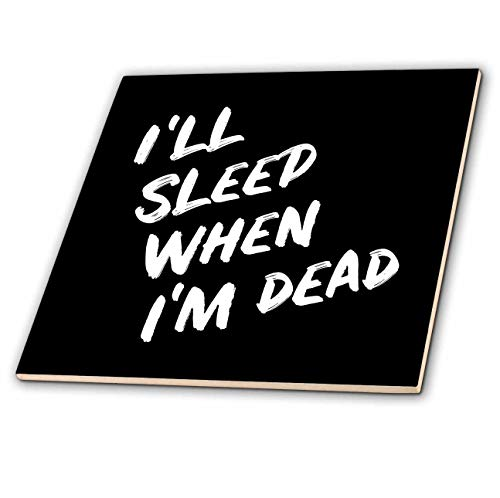 3dRose Stamp City - typography - Ill sleep when Im dead. Bold white lettering on black background. - 12 Inch Ceramic Tile (ct_323381_4)
