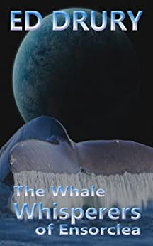 The Whale Whisperers of Ensorclea (The Whale Whisperers Saga Book 1) by [Drury, Ed]