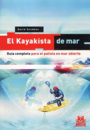 Descargar Libro Kayakista De Mar, El. Guía Completa Para El Palista En Mar Abierto. David Seildman