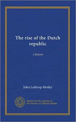 The rise of the Dutch republic (v.002): a history