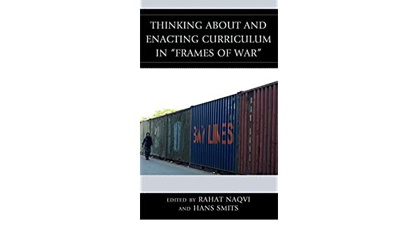 Thinking about and Enacting Curriculum in Frames of War (Critical Education Policy and Politics)