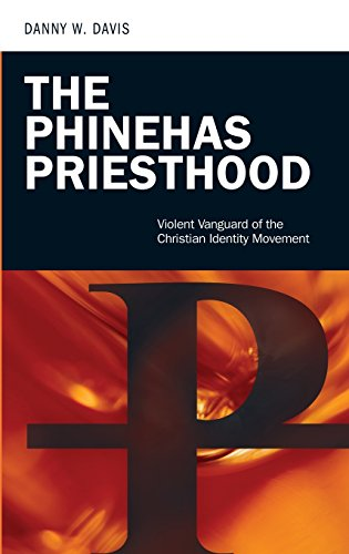The Phinehas Priesthood: Violent Vanguard of the Christian Identity Movement (Praeger Security International)