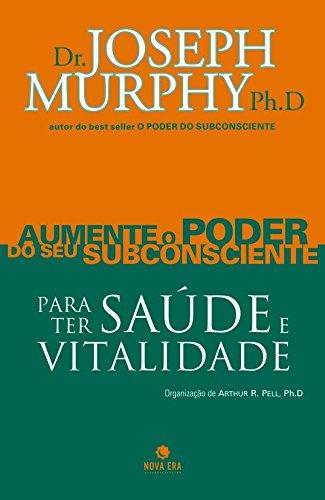 Aumente o Poder do Seu Subconsciente Para Ter Saúde e Vitalidade - Volume 4