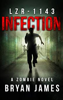 LZR-1143: Infection: Book One of the LZR-1143 Zombie Apocalypse Series by [James, Bryan]
