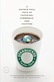 Starbucked: A Double Tall Tale of Caffeine, Commerce, and Culture by [Clark, Taylor]