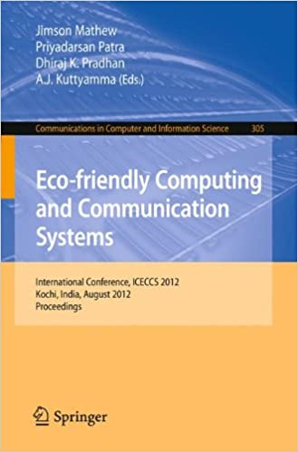 Eco-friendly Computing and Communication Systems: International Conference, ICECCS 2012, Kochi, India, August 9-11, 2012. Proceedings (Communications in Computer and Information Science)