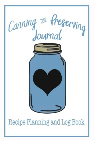 Canning and Preserving Journal - Recipe Planning and Log Book: 120 pages to log and plan your canning recipes. by Canning Recipe Journals