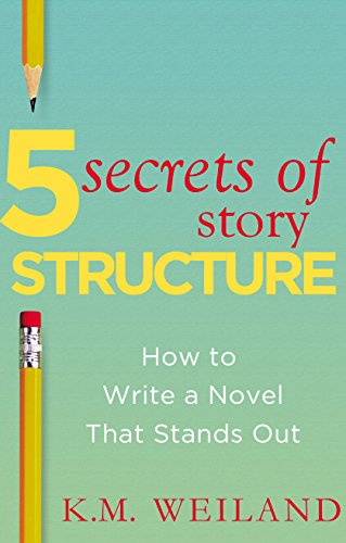 5 Secrets of Story Structure: How to Write a Novel That Stands Out (Helping Writers Become Authors Book 6) by [Weiland, K.M.]