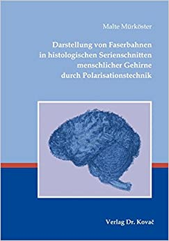 Book Darstellung von Faserbahnen in histologischen Serienschnitten menschlicher Gehirne durch Polarisationstechnik (HIPPOKRATES - Schriftenreihe Medizinische Forschungsergebnisse)