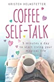 Coffee Self-Talk: 5 Minutes a Day to Start Living