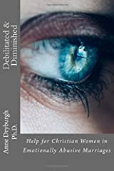 Debilitated and Diminished: Help for Christian Women in Emotionally Abusive Marriages Paperback