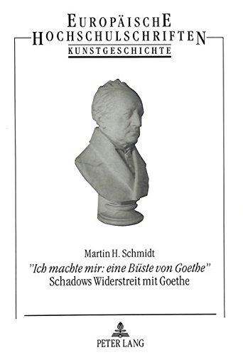 «Ich machte mir: eine Büste von Goethe»- Schadows Widerstreit mit Goethe (Europäische Hochschulschriften / European University Studies / Publications Universitaires Européennes) (German Edition)