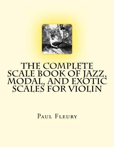 The Complete Scale Book of Jazz, Modal, and Exotic Scales for Violin: Jazz, Modal and Exotic - Violin Music Jazz