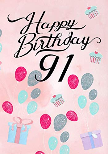 Happy Birthday 91: Keepsake Journal Notebook For Best Wishes, Messages & Doodling -
