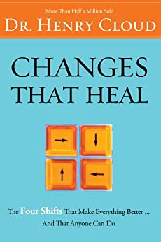 Changes That Heal: The Four Shifts That Make Everything Better…And That Everyone Can Do by [Cloud, Henry]