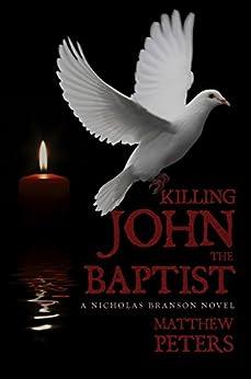 Killing John the Baptist: A Nicholas Branson Novel by [Peters, Matthew]
