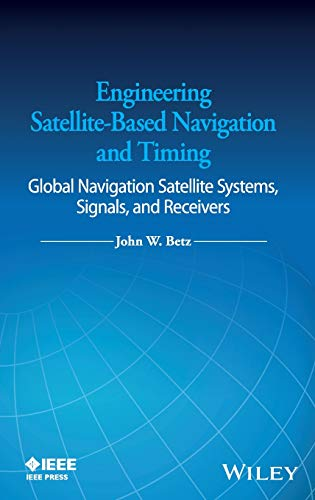 Engineering Satellite-Based Navigation and Timing: Global Navigation Satellite Systems, Signals, and Receivers ()