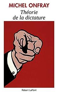 Théorie de la dictature ; précédé de Orwell et l'Empire maastrichien