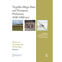 Trypillia Mega-Sites and European Prehistory: 4100-3400 BCE (Themes in Contemporary Archaeology)