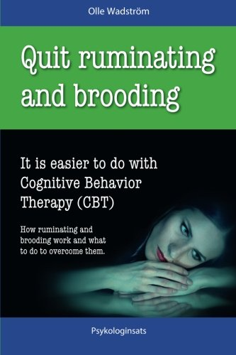 Read Online Quit Ruminating and Brooding: It is easier to do with Cognitive Behavior Therapy (CBT) PDF