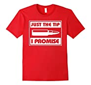 Just The Tip I Promise Funny Tee shirt