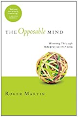 The Opposable Mind: How Successful Leaders Win Through Integrative Thinking by Roger L. Martin (1-Jan-2008) Hardcover