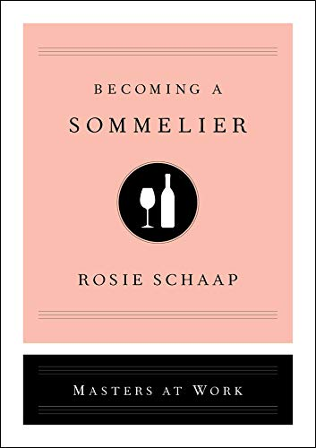 Becoming a Sommelier (Masters at Work) by Rosie Schaap