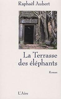 La terrasse des éléphants : roman, Aubert, Raphaël