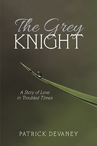 The Grey Knight: A Story of Love in Troubled Times