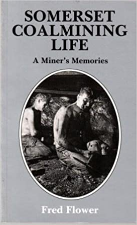 Somerset Coalmining Life: A Miner's Memories by Fred Flower (1990-10-29)