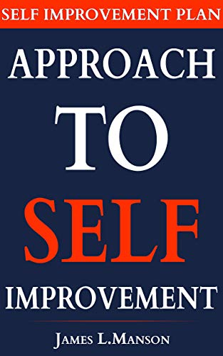 Approach To Self Improvement. Self Improvement Plan: How to Become a Better Version of Yourself & Attract Unlimited Success Through Self-Improvement ( Personal Development Plan Ideas ) ()