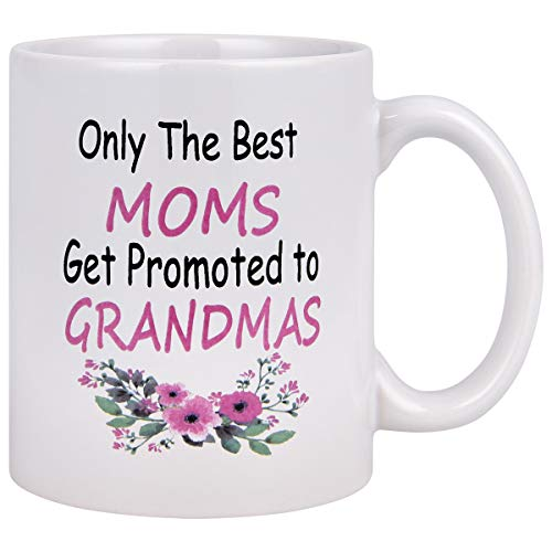 Coffee Mug, Only The Best Moms Get Promoted to Grandmas Coffee Tea Cup, 11 Ounce Coffee Mugs, Funny Mug Novelty Gift for Grandma Mother Mother - in - Law MIL Mom