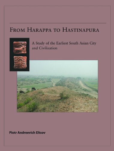 From Harappa to Hastinapura: A Study of the Earliest South Asian City and Civilization (American School of Prehistoric Research Monograph Series) by Brand: Brill Academic Pub