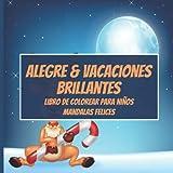 Alegre & Vacaciones brillantes - Libro de colorear para niños - Mandalas felices (Feliz navidad vacaciones!) (Spanish Edition)