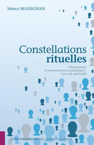 Constellations rituelles - Chamanisme et représentations systémiques (French Edition)