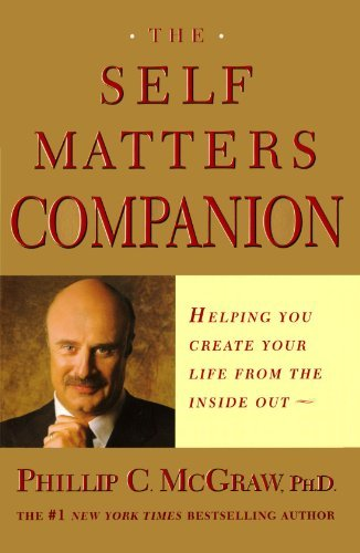 Read Online By Dr. Phil McGraw - The Self Matters Companion: Helping You Create Your Life from the Inside Out (4.6.2003) PDF